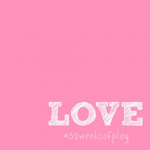 Love #52weeksofplay