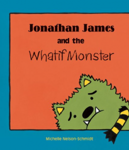 Johnathan James and the Whatif Monster is a picture book for children with anxiety or worries