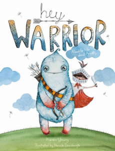 Hey Warrior is a childrens book for kids who suffer from anxiety and worries.